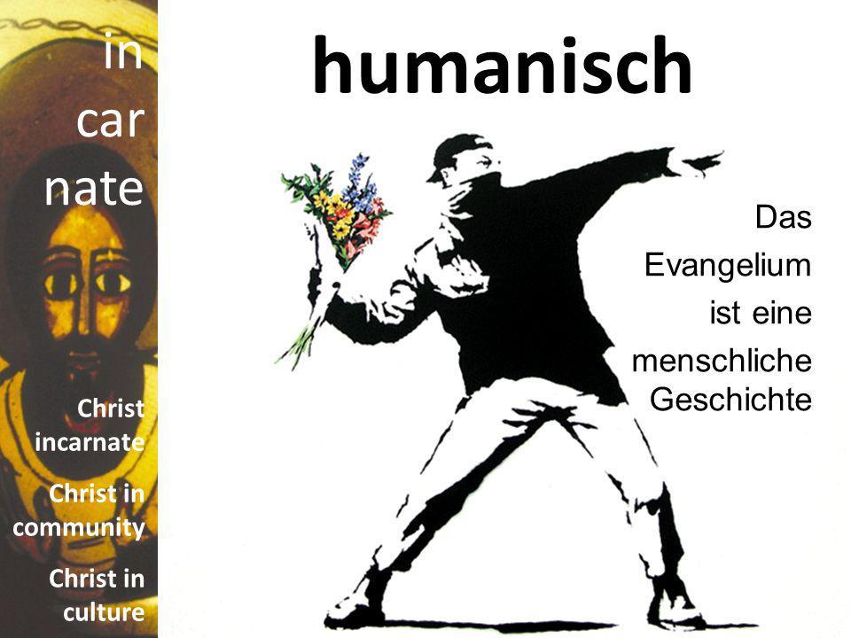 humanisch Das Evangelium ist eine menschliche Geschichte