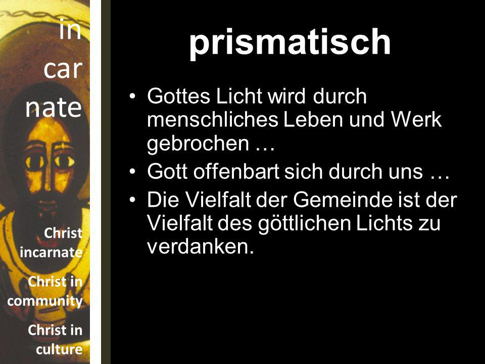 prismatisch Gottes Licht wird durch menschliches Leben und Werk gebrochen … Gott offenbart sich durch uns …