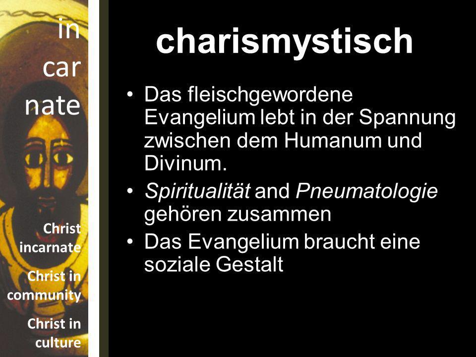 charismystisch Das fleischgewordene Evangelium lebt in der Spannung zwischen dem Humanum und Divinum.