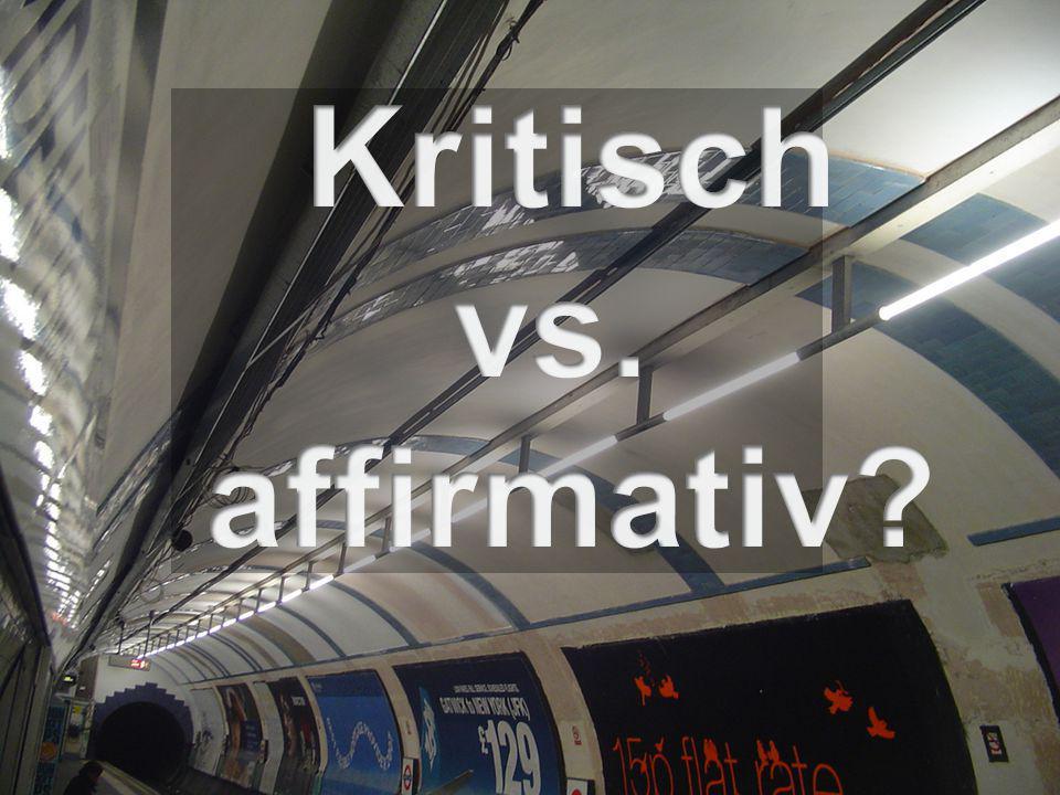 Kritisch vs. affirmativ