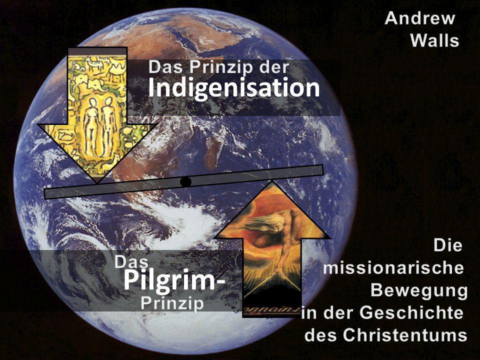 Pilgrim- Indigenisation Andrew Walls Das Prinzip der Die