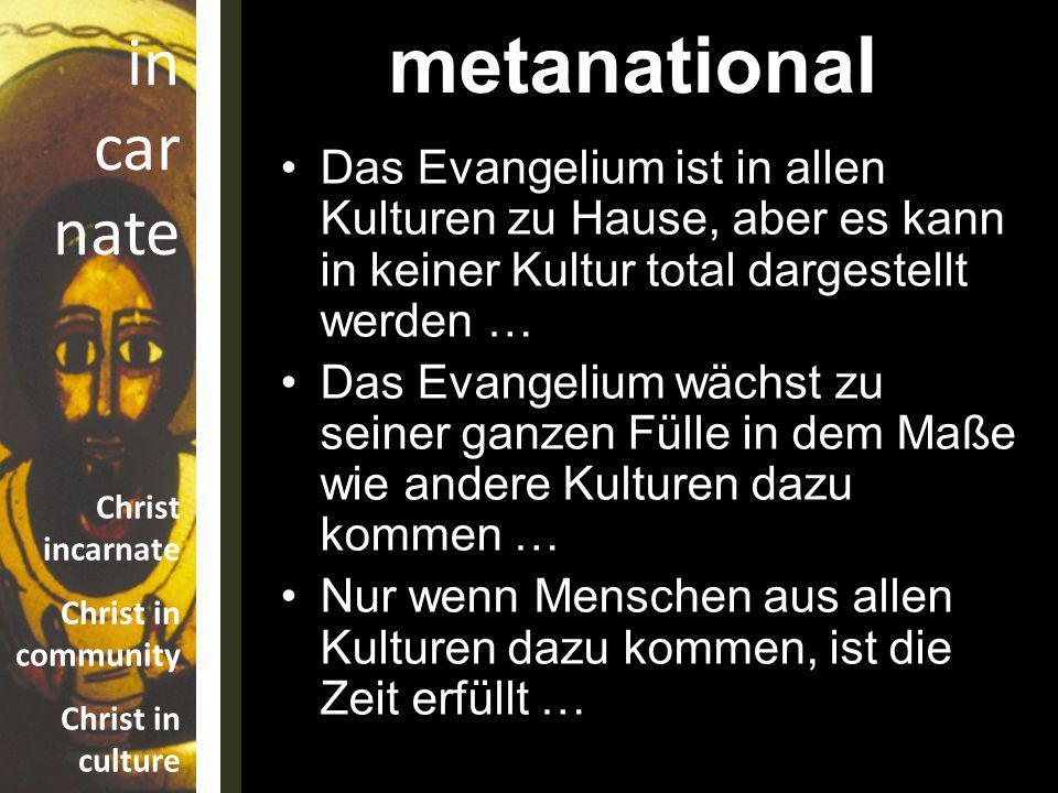 metanational Das Evangelium ist in allen Kulturen zu Hause, aber es kann in keiner Kultur total dargestellt werden …