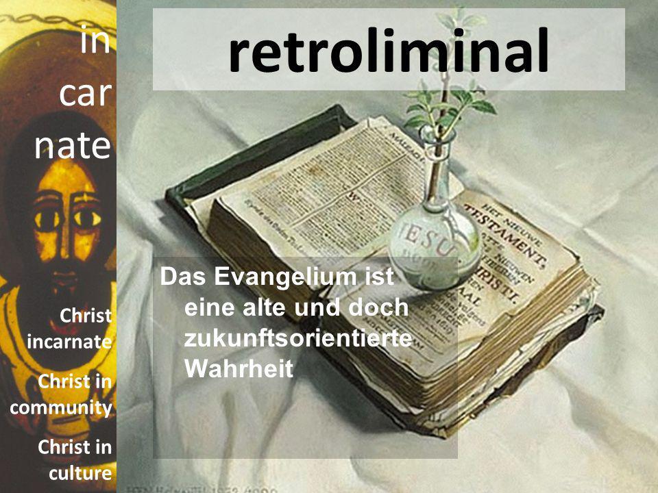 retroliminal Das Evangelium ist eine alte und doch zukunftsorientierte Wahrheit
