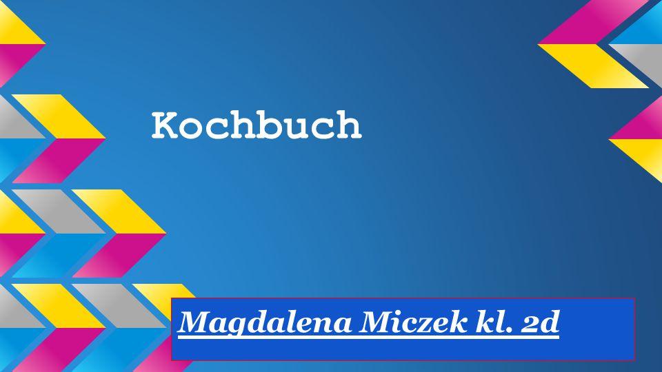 Kochbuch Magdalena Miczek kl. 2d
