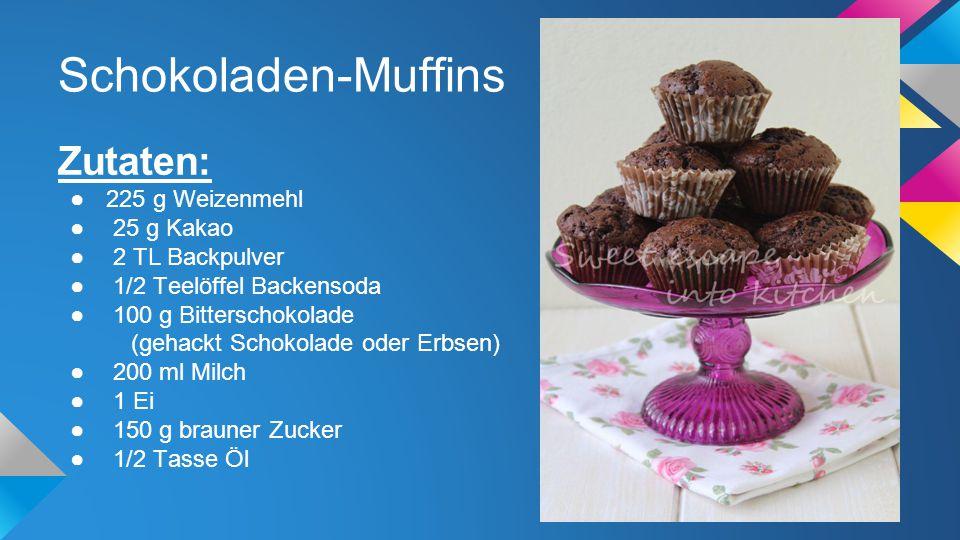 Schokoladen-Muffins Zutaten: 225 g Weizenmehl 25 g Kakao