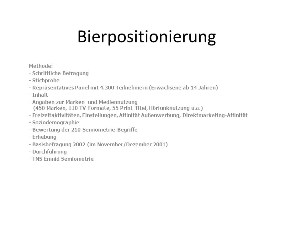 Bierpositionierung Methode: - Schriftliche Befragung - Stichprobe
