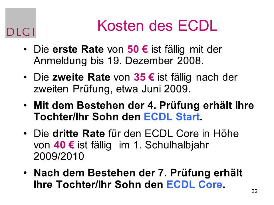 Kosten des ECDL Die erste Rate von 50 € ist fällig mit der Anmeldung bis 19. Dezember 2008.