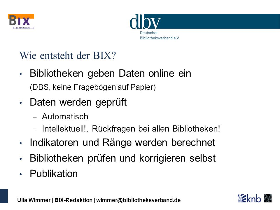 Wie entsteht der BIX Bibliotheken geben Daten online ein (DBS, keine Fragebögen auf Papier) Daten werden geprüft.