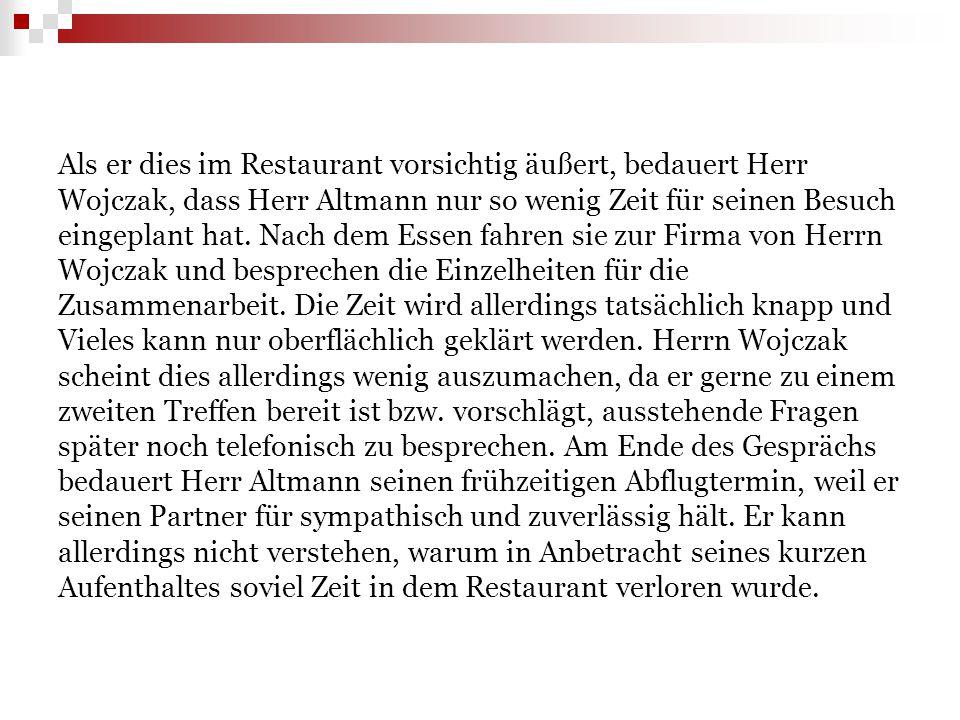 Als er dies im Restaurant vorsichtig äußert, bedauert Herr Wojczak, dass Herr Altmann nur so wenig Zeit für seinen Besuch eingeplant hat.