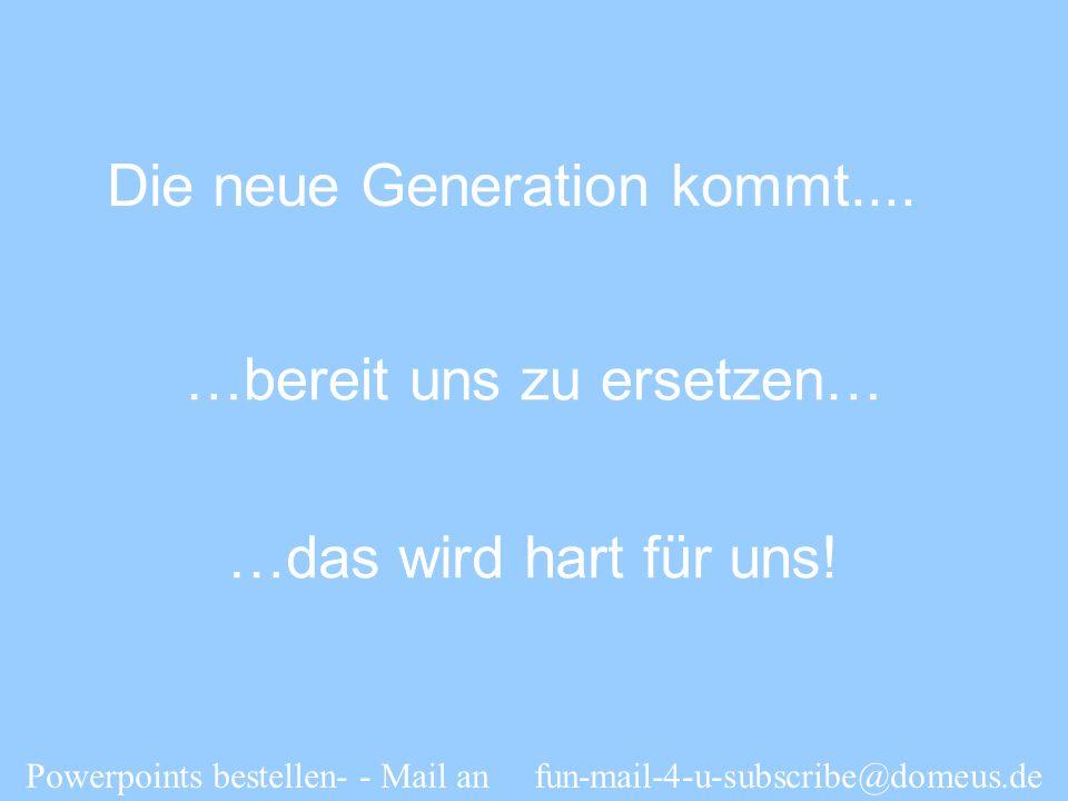 Die neue Generation kommt....