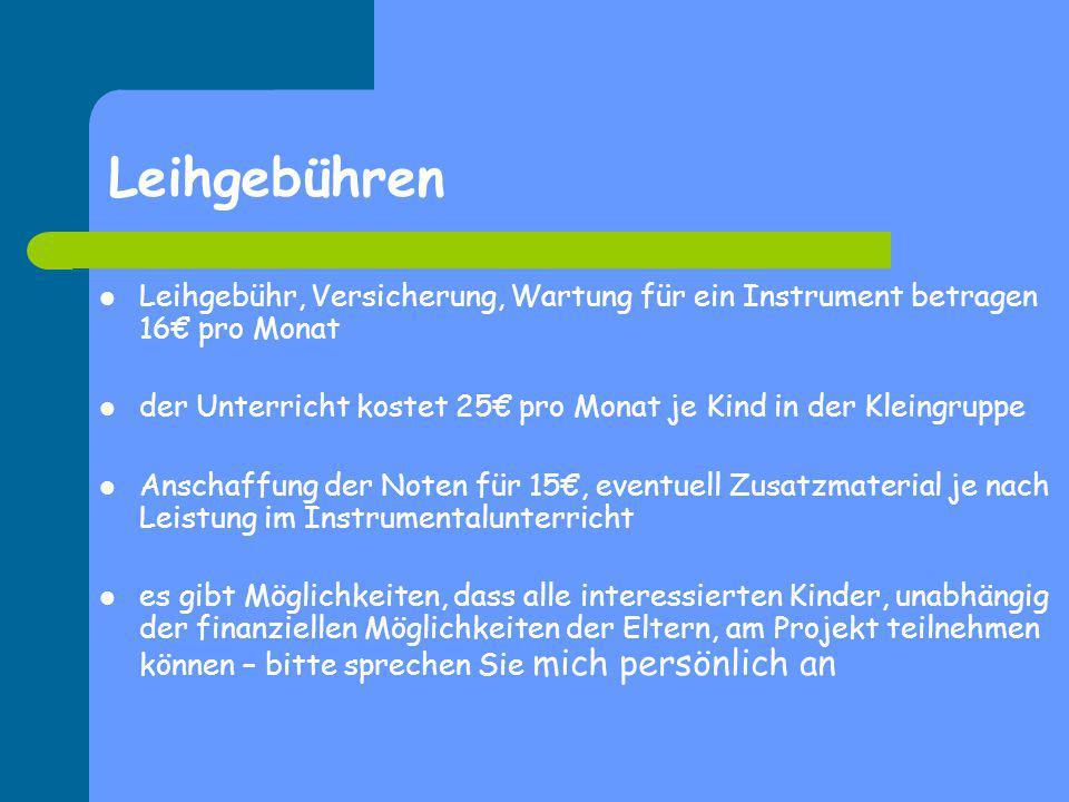 Leihgebühren Leihgebühr, Versicherung, Wartung für ein Instrument betragen 16€ pro Monat.