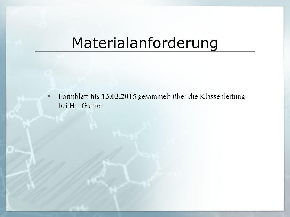 Materialanforderung Formblatt bis 13.03.2015 gesammelt über die Klassenleitung bei Hr. Guinet