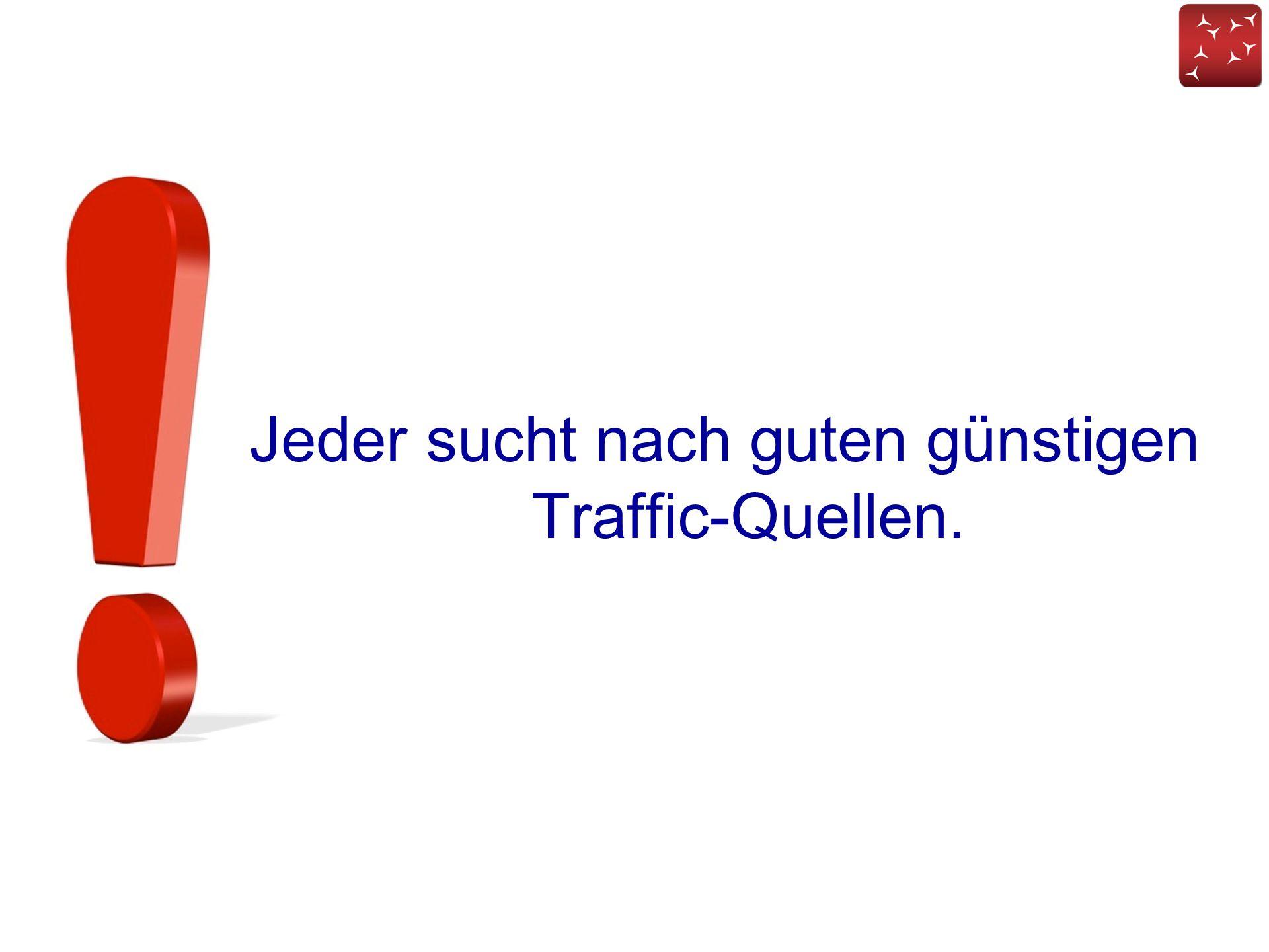Jeder sucht nach guten günstigen Traffic-Quellen.