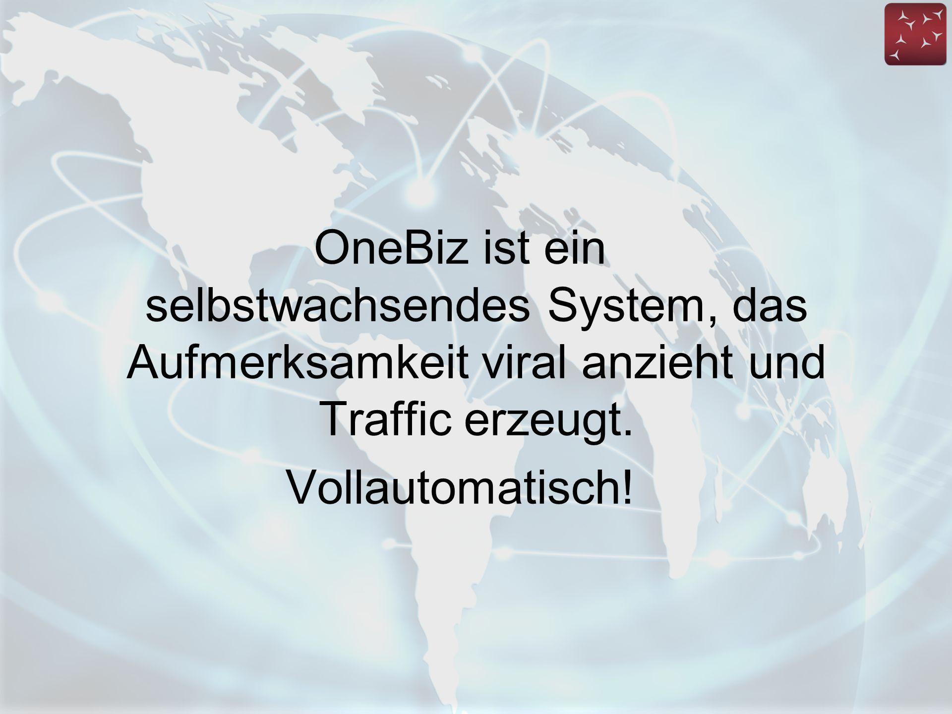 OneBiz ist ein selbstwachsendes System, das Aufmerksamkeit viral anzieht und Traffic erzeugt.