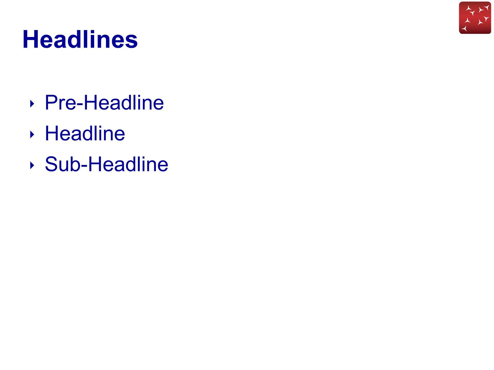 Headlines Pre-Headline Headline Sub-Headline