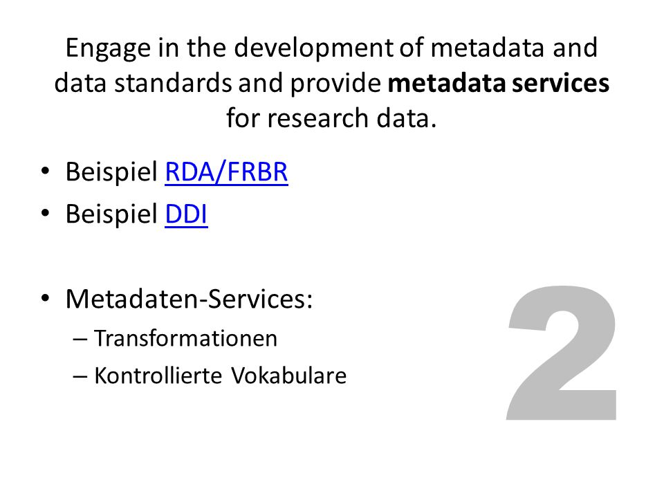 Engage in the development of metadata and data standards and provide metadata services for research data.