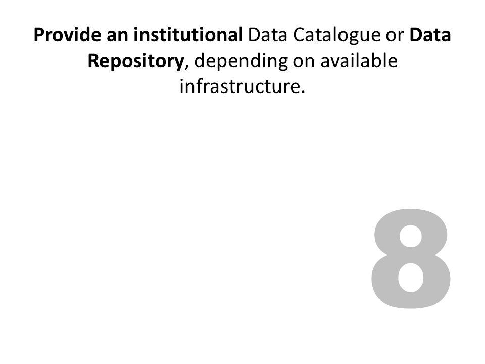 Provide an institutional Data Catalogue or Data Repository, depending on available infrastructure.