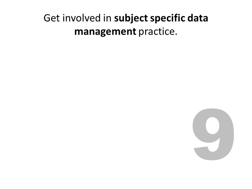 Get involved in subject specific data management practice.
