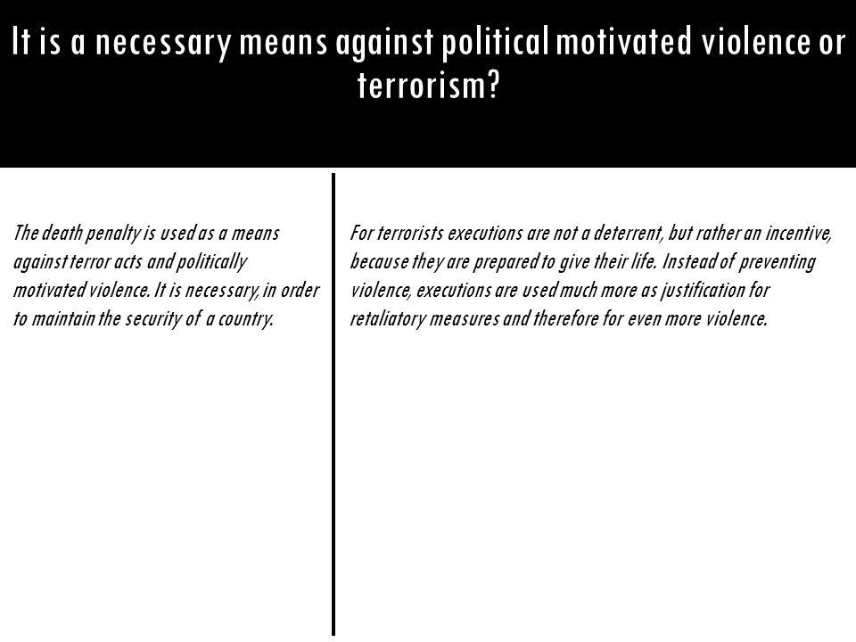 It is a necessary means against political motivated violence or terrorism