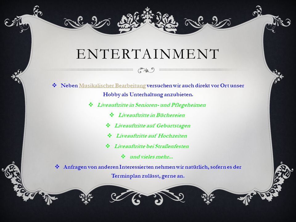 Entertainment Neben Musikalischer Bearbeitung versuchen wir auch direkt vor Ort unser Hobby als Unterhaltung anzubieten.