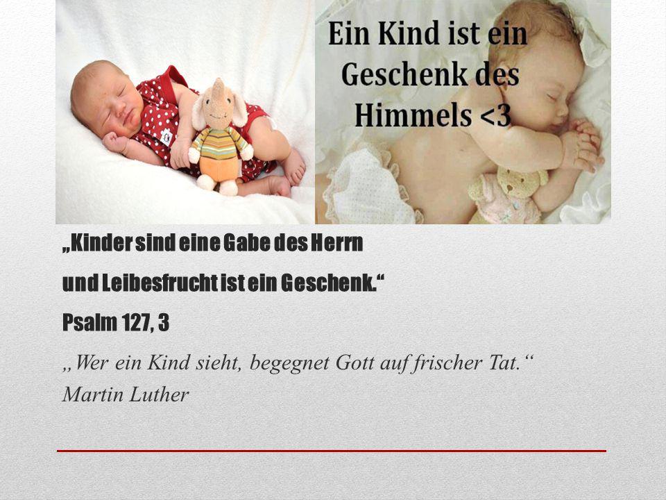 """""""Wer ein Kind sieht, begegnet Gott auf frischer Tat. Martin Luther"""