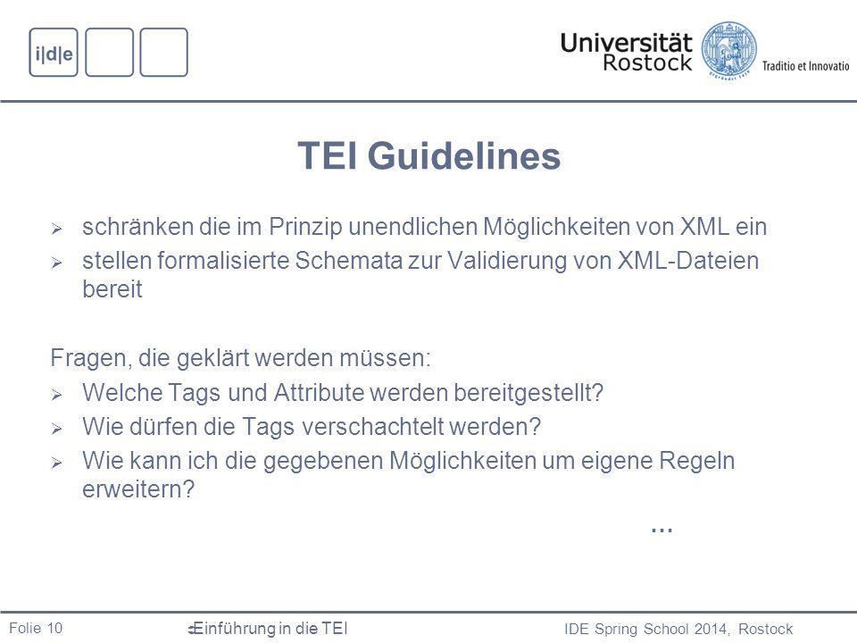 TEI Guidelines schränken die im Prinzip unendlichen Möglichkeiten von XML ein. stellen formalisierte Schemata zur Validierung von XML-Dateien bereit.