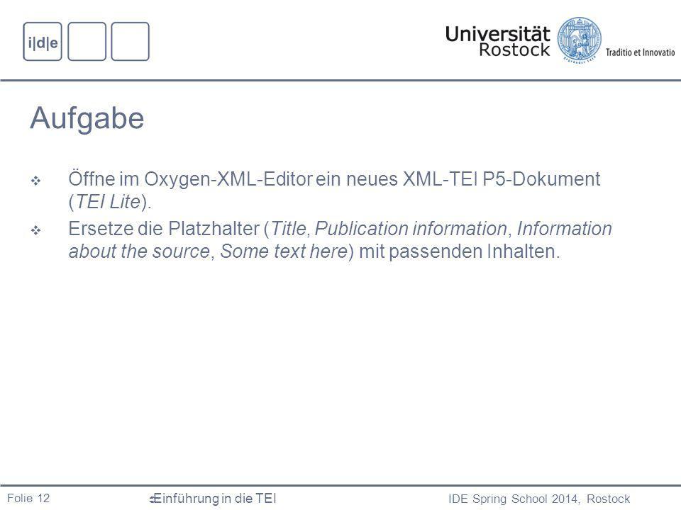 Aufgabe Öffne im Oxygen-XML-Editor ein neues XML-TEI P5-Dokument (TEI Lite).