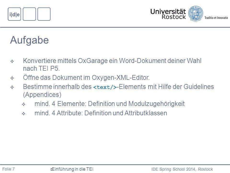 Aufgabe Konvertiere mittels OxGarage ein Word-Dokument deiner Wahl nach TEI P5. Öffne das Dokument im Oxygen-XML-Editor.