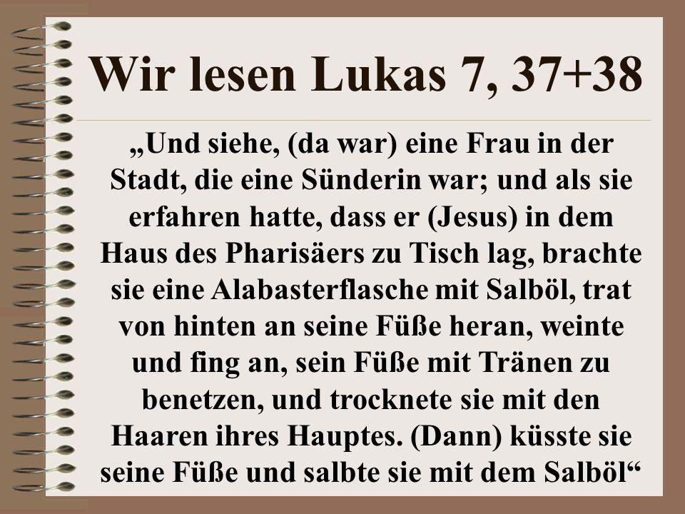 Wir lesen Lukas 7, 37+38