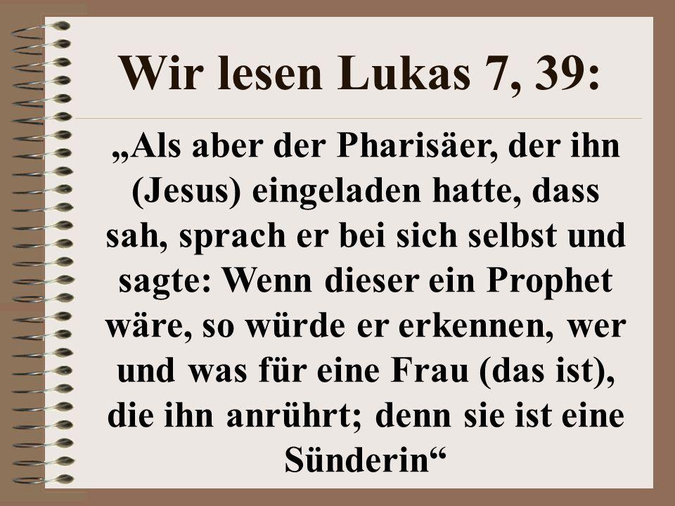 Wir lesen Lukas 7, 39: