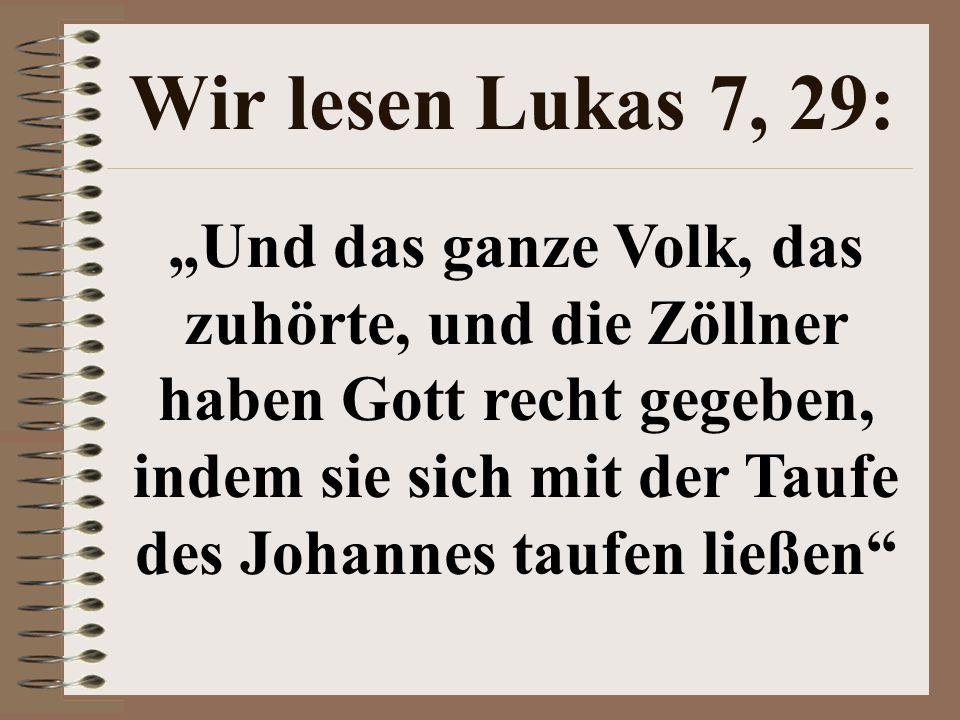 Wir lesen Lukas 7, 29: