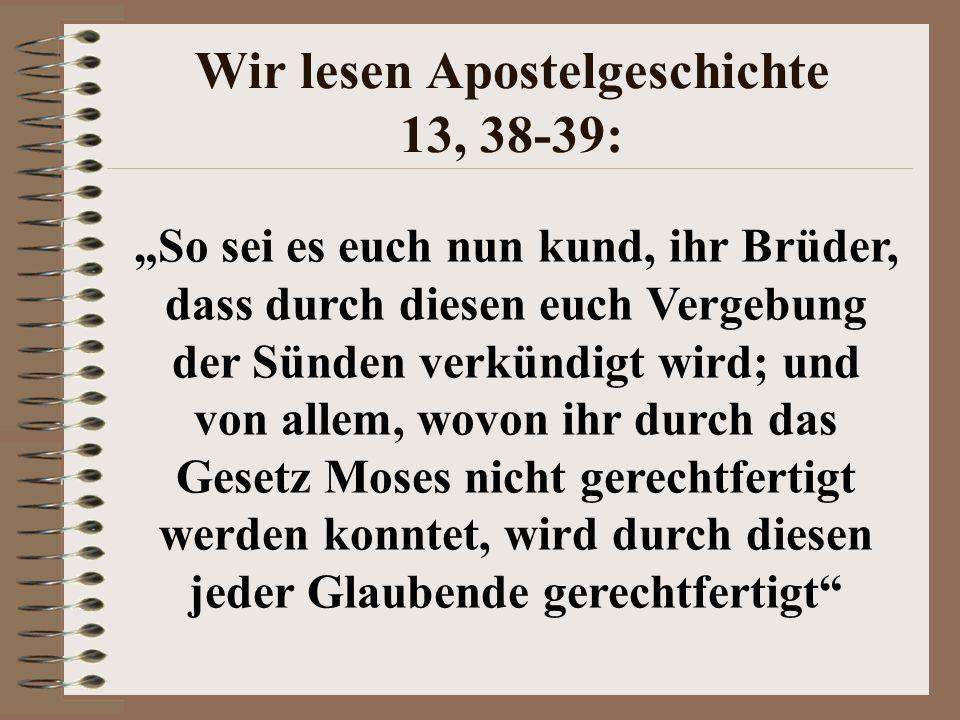 Wir lesen Apostelgeschichte 13, 38-39: