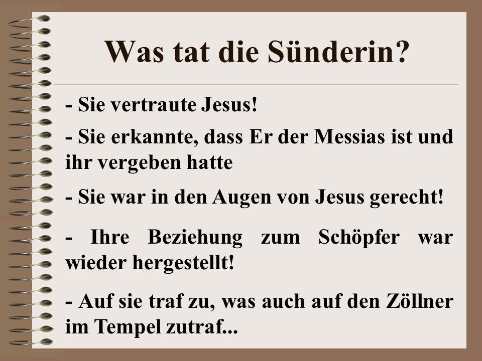 Was tat die Sünderin - Sie vertraute Jesus!