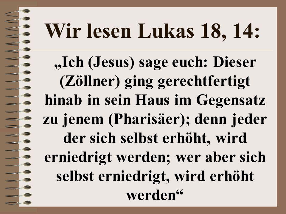 Wir lesen Lukas 18, 14:
