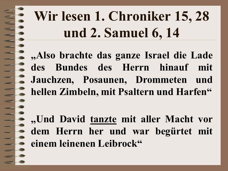 Wir lesen 1. Chroniker 15, 28 und 2. Samuel 6, 14