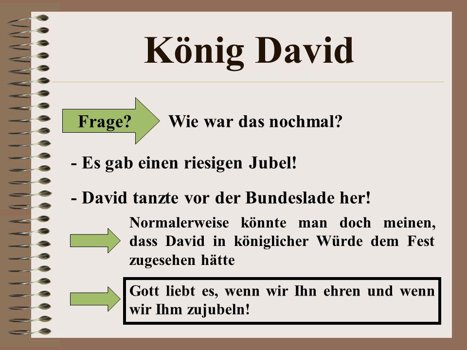 König David Frage Wie war das nochmal - Es gab einen riesigen Jubel!