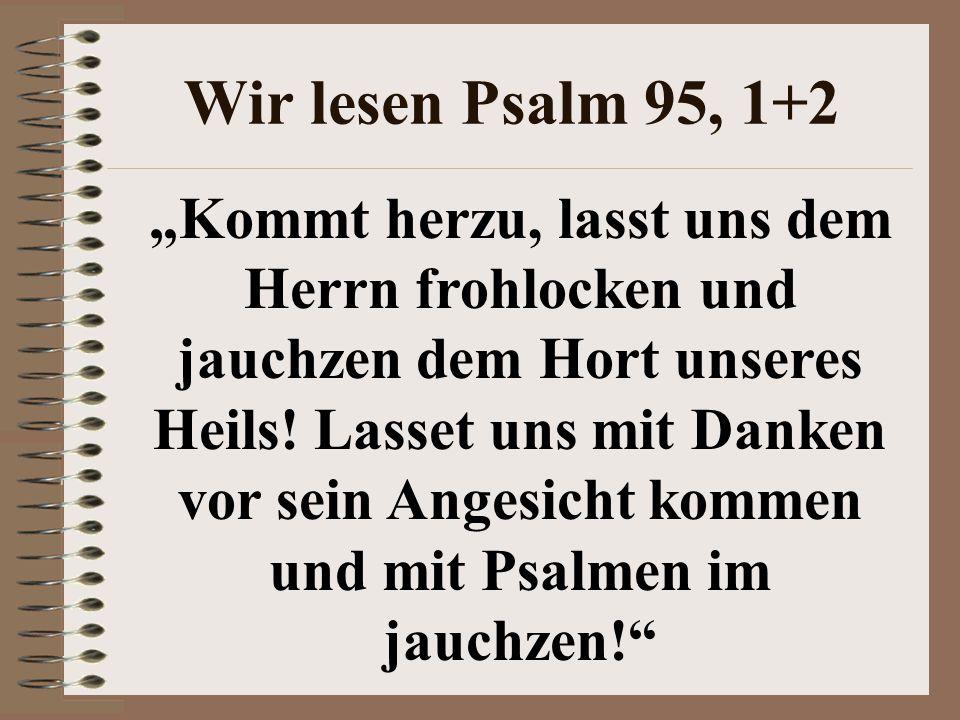 Wir lesen Psalm 95, 1+2