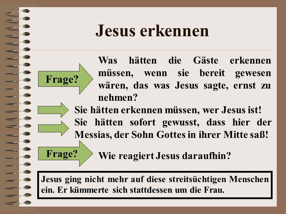 Jesus erkennen Was hätten die Gäste erkennen müssen, wenn sie bereit gewesen wären, das was Jesus sagte, ernst zu nehmen