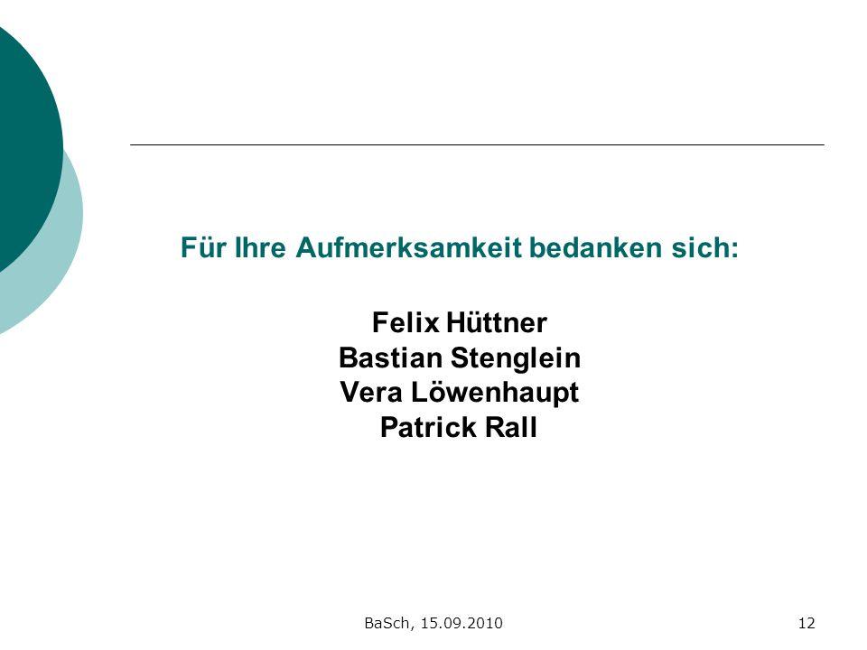 Für Ihre Aufmerksamkeit bedanken sich: Felix Hüttner Bastian Stenglein Vera Löwenhaupt Patrick Rall