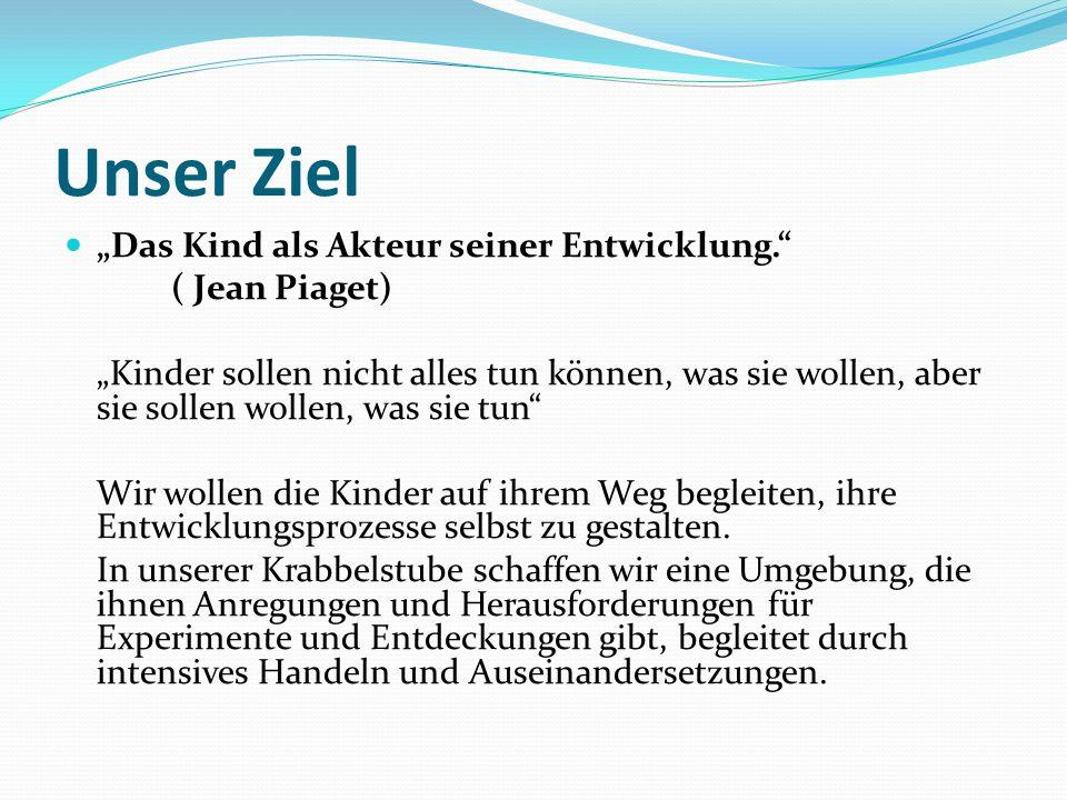 """Unser Ziel """"Das Kind als Akteur seiner Entwicklung. ( Jean Piaget)"""