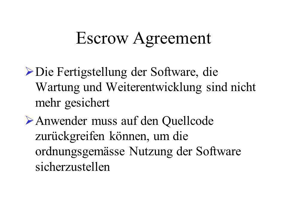 Escrow Agreement Die Fertigstellung der Software, die Wartung und Weiterentwicklung sind nicht mehr gesichert.