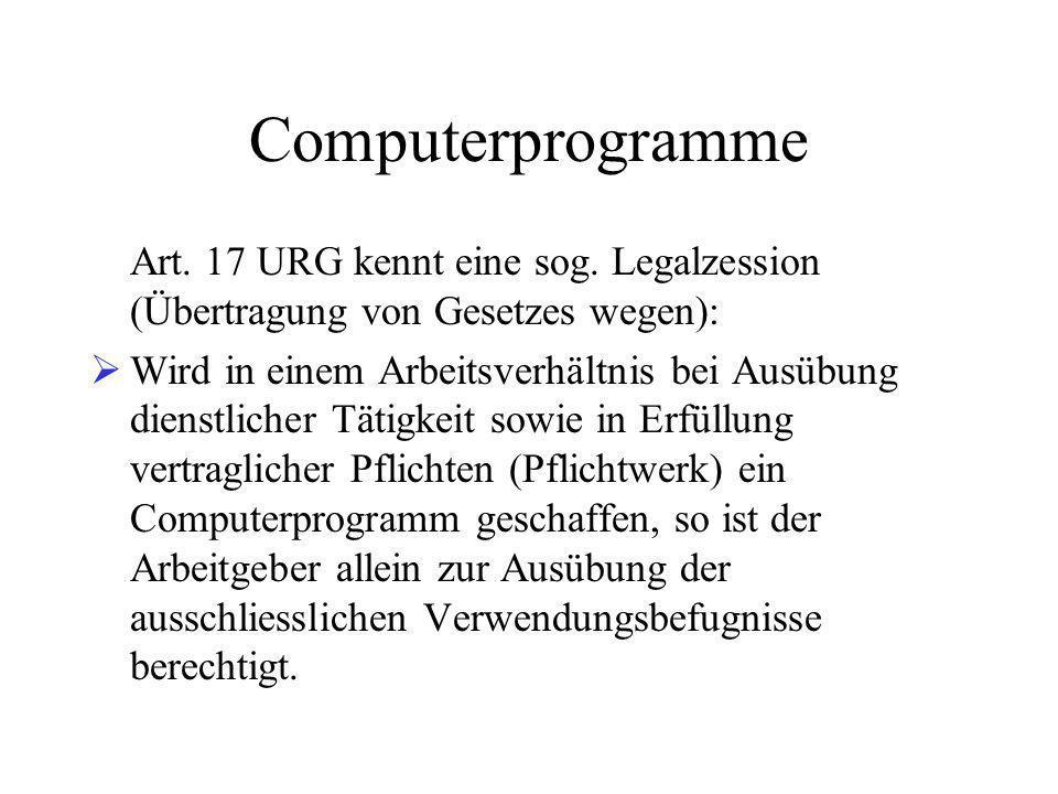Computerprogramme Art. 17 URG kennt eine sog. Legalzession (Übertragung von Gesetzes wegen):