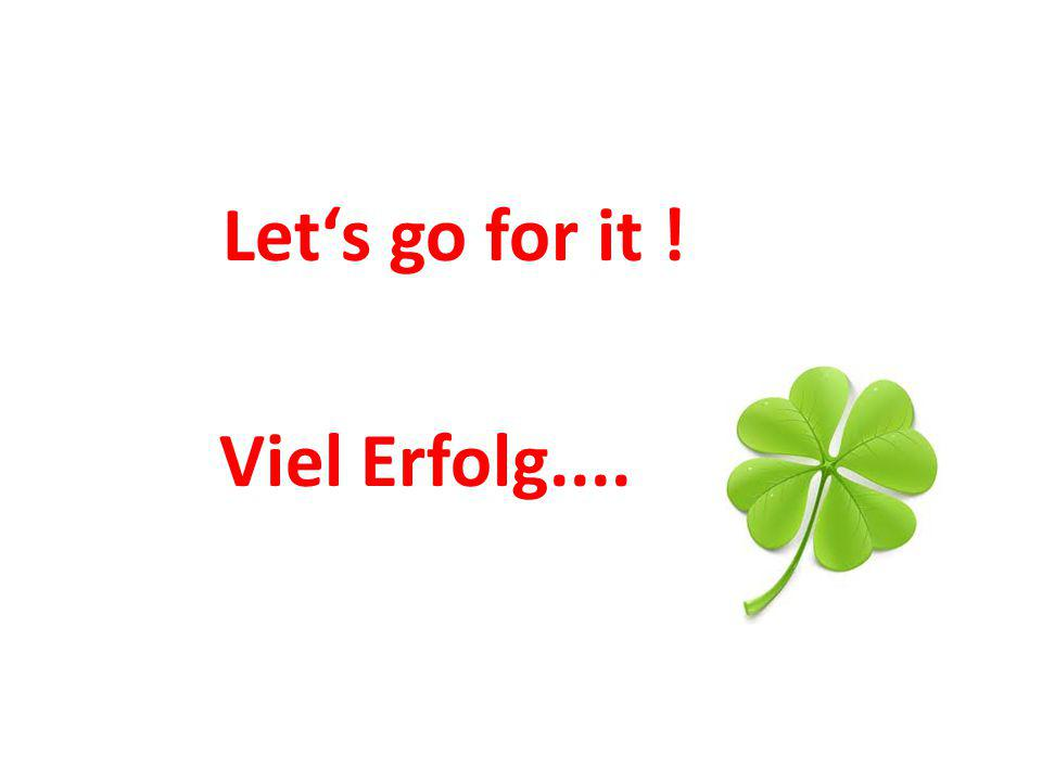 Let's go for it ! Viel Erfolg....
