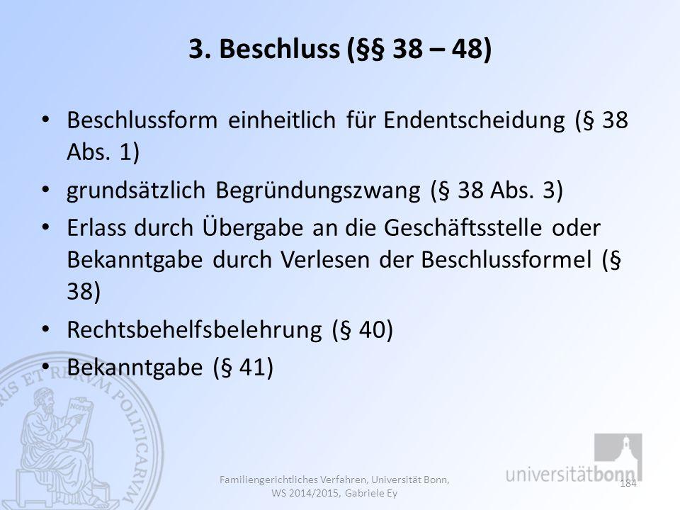 3. Beschluss (§§ 38 – 48) Beschlussform einheitlich für Endentscheidung (§ 38 Abs. 1) grundsätzlich Begründungszwang (§ 38 Abs. 3)