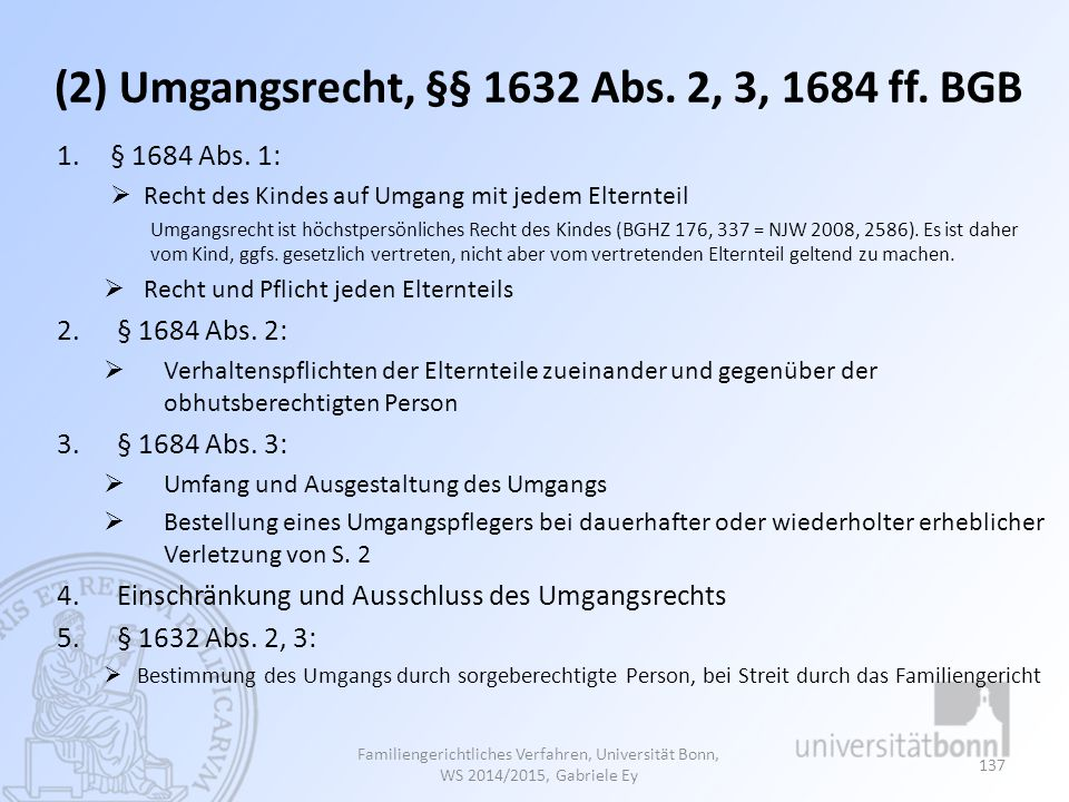 (2) Umgangsrecht, §§ 1632 Abs. 2, 3, 1684 ff. BGB