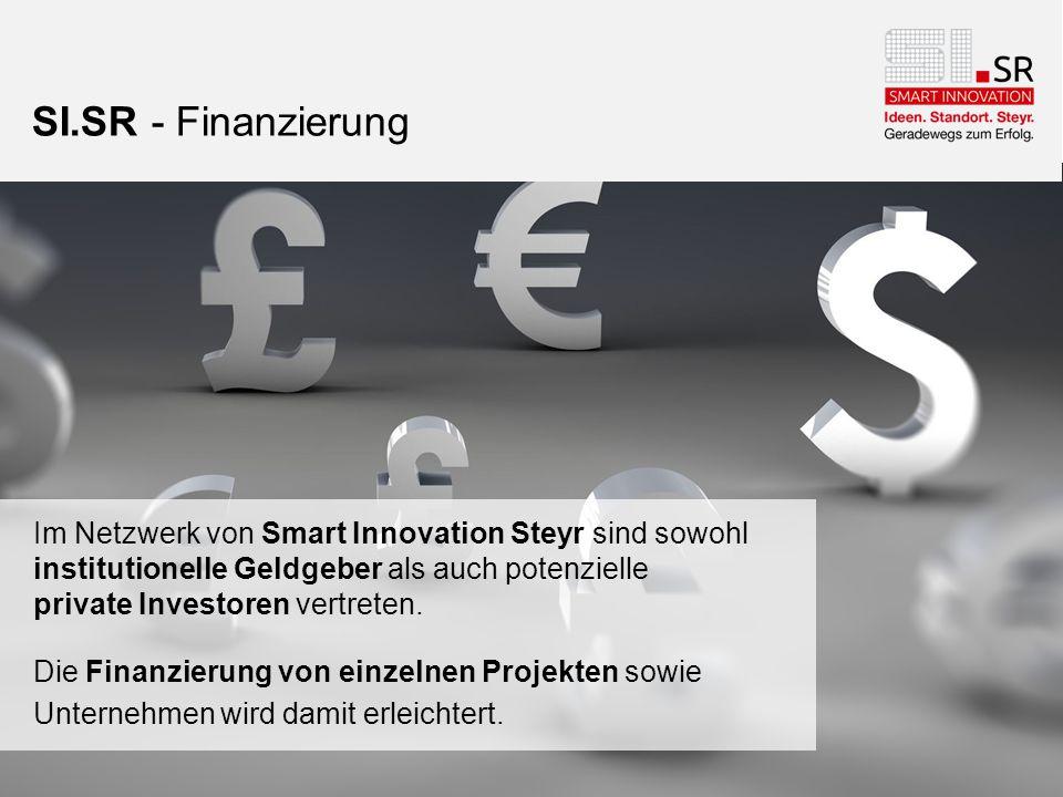 SI.SR - Finanzierung Im Netzwerk von Smart Innovation Steyr sind sowohl institutionelle Geldgeber als auch potenzielle private Investoren vertreten.