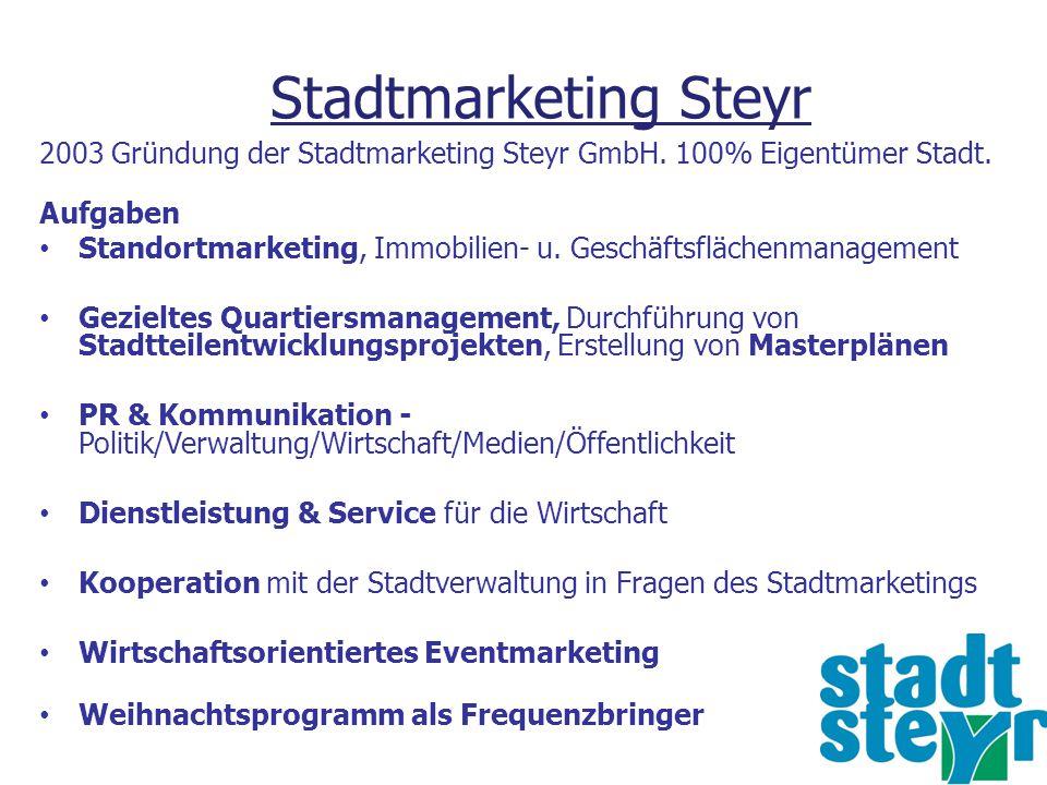 Stadtmarketing Steyr 2003 Gründung der Stadtmarketing Steyr GmbH. 100% Eigentümer Stadt. Aufgaben.