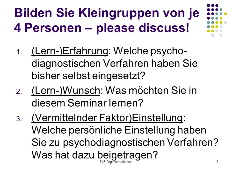 Bilden Sie Kleingruppen von je 4 Personen – please discuss!