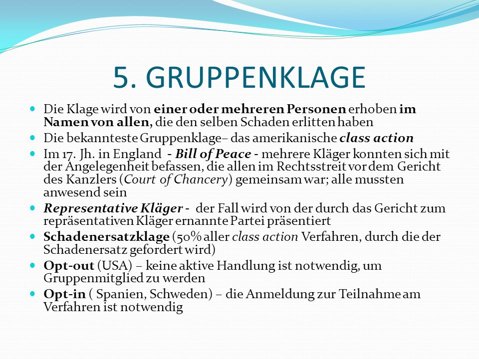 5. GRUPPENKLAGE Die Klage wird von einer oder mehreren Personen erhoben im Namen von allen, die den selben Schaden erlitten haben.