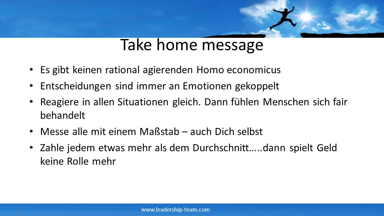 Take home message Es gibt keinen rational agierenden Homo economicus